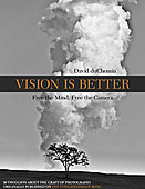 Vision is Better. Free the Mind, Free the Camera by David duChemin