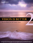 Vision is Better II. Free The Mind, Free the Camera. Again. by David duChemin