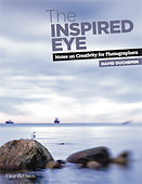 The Inspired Eye I. Notes on Creativity for Photographers, Vol.I by David duChemin