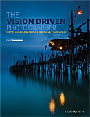 The Vision-Driven Photographer. Notes on Discovering & Refining Your Vision by David duChemin