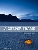A Deeper Frame. Creating Deeper Photographs & More Engaging Experiences by David duChemin