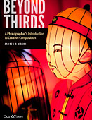 Beyond Thirds. A Photographer's Introduction to Creative Composition by Andrew S. Gibson