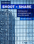 Shoot + Share. Getting Your Photographs Out Into the World by Stuart Sipahigil