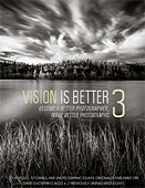 Vision is Better III. Become a Better Photographer, Make Better Photographs by David duChemin
