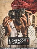 Lightroom 5 Unmasked. A Complete Guidebook to Adobe Photoshop Lightroom by Piet Van den Eynde
