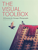 The Visual Toolbox. 50 Lessons for Stronger Photographs by David duChemin