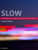 Slow. The Magic of Long-Exposure Photography by Andrew S. Gibson