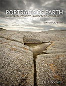 Portraits of Earth. An Introduction to Landscape Photography by David duChemin