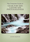 The Complete Guide to Gear for the Landscape Photographer by Justin Reznick