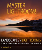 Landscapes in Lightroom 5: The Essential Step-by-Step Guide by Michael Frye